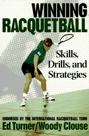 Winning Racquetball: Skills, Drills, and Strategies, Ed Turner, Woody Clouse
