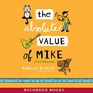 The Absolute Value of Mike | [Kathryn Erskine]