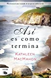 Kathleen Macmahon Asi es como termina / This Is How It Ends