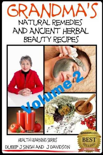Grandma'S Natural Remedies And Ancient Herbal Beauty Recipes Volume 2 (Health Learning Series Book 25)