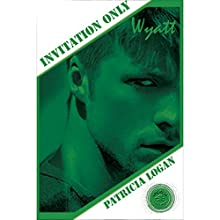 Wyatt: Invitation Only, Book 4 | Livre audio Auteur(s) : Patricia Logan Narrateur(s) : Peter B. Brooke