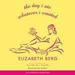 The Day I Ate Whatever I Wanted: Stories | Elizabeth Berg