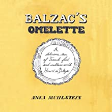 Balzac's Omelette: A Delicious Tour of French Food and Culture with Honore'de Balzac (       UNABRIDGED) by Anka Muhlstein Narrated by Suzanne Toren