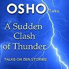 A Sudden Clash of Thunder: Talks on Zen Stories Rede von  Osho Gesprochen von:  Osho