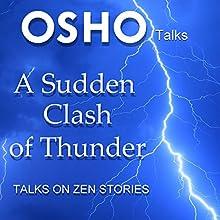 A Sudden Clash of Thunder: Talks on Zen Stories Discours Auteur(s) :  Osho Narrateur(s) :  Osho