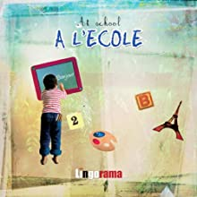 My First French Lessons: A L'Ecole [At School (Part 3)] (       UNABRIDGED) by Alexa Polidoro Narrated by Alexa Polidoro