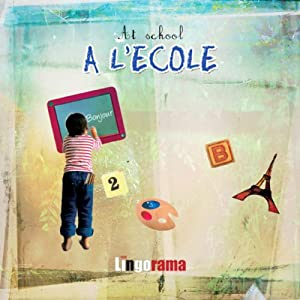 My First French Lessons: A L'Ecole [At School (Part 3)] | [Alexa Polidoro]