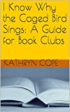 img - for I Know Why the Caged Bird Sings: A Guide for Book Clubs (The Reading Room Book Group Guides) book / textbook / text book