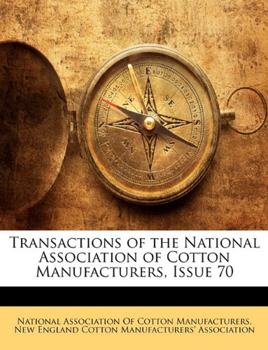 Transactions of the National Association of Cotton Manufacturers, Issue 70