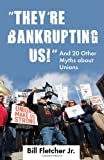 By Bill Fletcher Jr. - Theyre Bankrupting Us!: And 20 Other Myths about Unions (7/29/12)