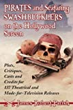 img - for Pirates and Seafaring Swashbucklers on the Hollywood Screen: Plots, Critiques, Casts and Credits for 137 Theatrical and Made-for-television Releases book / textbook / text book