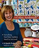 img - for Start Quilting with Alex Anderson( Everything First-Time Quilters Need to Succeed)[START QUILTING W/ALEX ANDER-3E][Paperback] book / textbook / text book