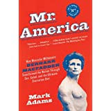 Mr. America: How Muscular Millionaire Bernarr Macfadden Transformed the Nation Through Sex, Salad, and the Ultimate Starvation Dietby Mark Adams