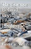 The Science Behind Crystal Energy Healing