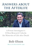 Answers about the Afterlife: A Private Investigator's 15-Year Research Unlocks the Mysteries of Life after Death (English Edition)