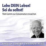 Lebe dein Leben! Sei du selbst! - Vom Lamm zur Löwennatur erwachen - Robert T. Betz