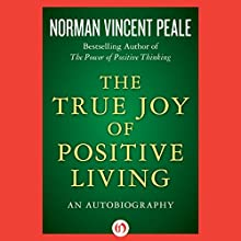 The True Joy of Positive Living: An Autobiography Audiobook by Norman Vincent Peale Narrated by Robert Feifar