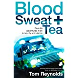 Blood, Sweat and Tea: Real Life Adventures in an Inner-city Ambulanceby Tom Reynolds