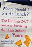 img - for Where Should I Sit at Lunch? The Ultimate 24/7 Guide to Surviving the High School Years book / textbook / text book