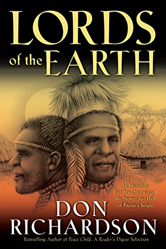 Lords of the Earth: An Incredible but True Story from the Stone-Age Hell of Papua's Jungle, Richardson, Don