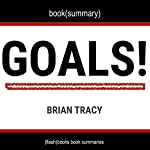 Summary and Analysis of Goals! by Brian Tracy: How to Get Everything You Want - Faster Than You Ever Thought Possible    Flash Books