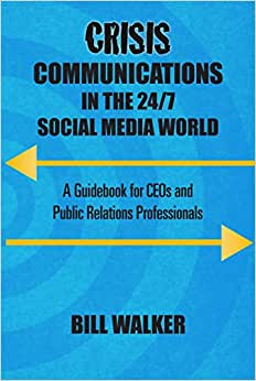 Crisis Communications In The 24/7 Social Media World: A Guidebook For CEOs And Public Relations Professionals