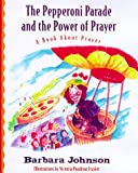 The Pepperoni Parade and the Power of Prayer: A Book About Prayer (Geranium Lady Series) (0849959500) by Johnson, Barbara
