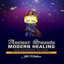 Ancient Sounds ~ Modern Healing: Intelligence, Health and Energy Through the Magic of Music Audiobook by Jill Mattson Narrated by Michael Welte