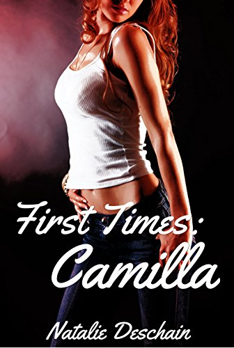 Natalie Deschain - First Times: Camilla