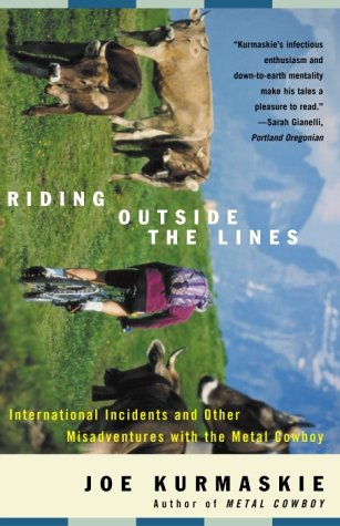 Riding Outside the Lines: International Incidents and Other Misadventures With the Metal Cowboy
