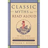 Classic Myths to Read Aloud: The Great Stories of Greek and Roman Mythology, Specially Arranged for Children Five and Up by an Educational Expertby William F. Russell