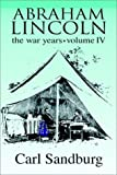 Abraham Lincoln:  The War Years (Volume Iv)
