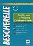 Complete Guide to Conjugating 12000 French Verbs Bescherelle