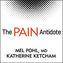 The Pain Antidote: The Proven Program to Help You Stop Suffering from Chronic Pain, Avoid Addiction to Painkillers - and Reclaim Your Life (       UNABRIDGED) by Katherine Ketcham, Mel Pohl, MD Narrated by Tom Perkins