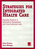 img - for Strategies for Integrated Health Care: Emerging Practices in Information Management and Cross-Continuum Care book / textbook / text book