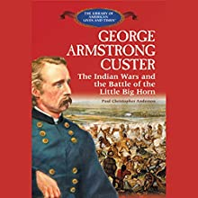 George Armstrong Custer: The Indian Wars and the Battle of Little Bighorn (       UNABRIDGED) by Theodore Link Narrated by Benjamin Becker