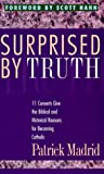 img - for Surprised by Truth: 11 Converts Give the Biblical and Historical Reasons for Becoming Catholic book / textbook / text book