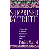 Surprised by Truth: 11 Converts Give the Biblical and Historical Reasons for Becoming Catholic ~ Patrick Madrid
