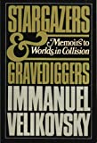 Stargazers and Gravediggers: Memoirs to Worlds in Collision (0688026516) by Velikovsky, Immanuel