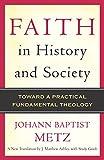 Faith in History and Society: Toward a Practical Fundamental Theology