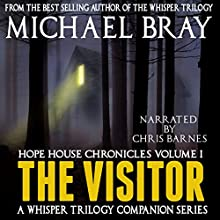 The Visitor: Hope House Chronicles, Volume 1 Audiobook by Michael Bray Narrated by Chris Barnes