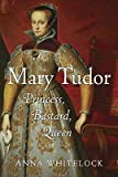 img - for Mary Tudor: Princess, Bastard, Queen [Hardcover] book / textbook / text book