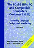 80X86 IBM PC and Compatible Computers, The: Assembly Language, Design, and Interfacing, Vol I and II