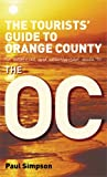 """The Tourists' Guide to """" Orange County """": An Unofficial and Unauthorised Guide to """" The OC """" (0753510928) by Simpson, Paul"""