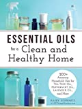 img - for Essential Oils for a Clean and Healthy Home: 200+ Amazing Household Uses for Tea Tree Oil, Peppermint Oil, Lavender Oil, and More book / textbook / text book