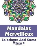 Mandalas Merveilleux - Coloriages Anti-Stress (Volume 2)...