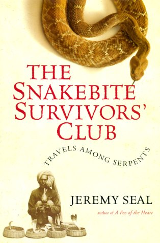 The Snakebite Survivors' Club: Travels among Serpents: Jeremy Seal: 9780151005352: Amazon.com: Books
