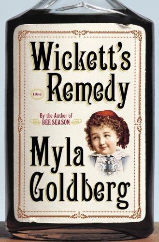 Wickett's Remedy: A Novel, MYLA GOLDBERG