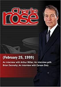 Charlie Rose with Arthur Miller; Brian Dennehy; Carson Daly, Dave Holmes & Jancee Dunn (February 25, 1999)