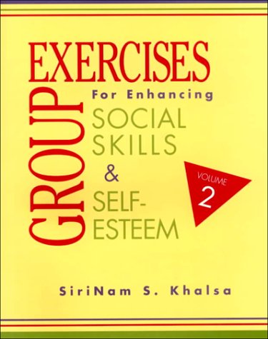 Group Exercises for Enhancing Social Skills and Self-Esteem, Vol. 2, Sirinam S. Khalsa